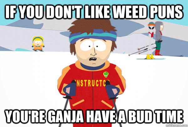 weed puns Super Cool Ski Instructor 600x405 Dope Puns: 10 Awesome Weed Puns