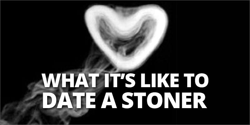 I love dating a stoner